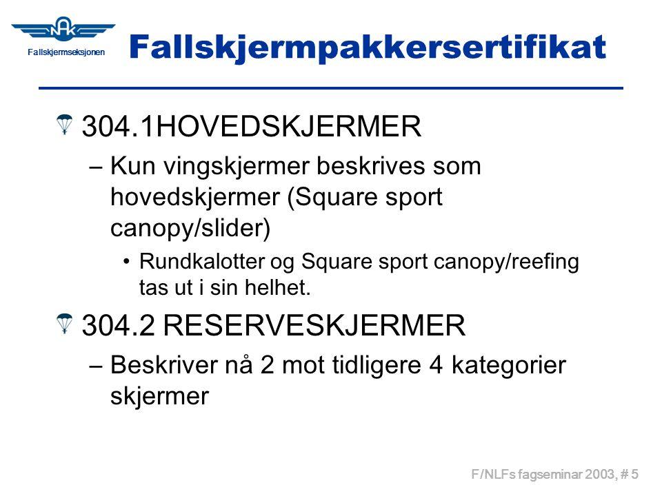 Fallskjermseksjonen F/NLFs fagseminar 2003, # 5 Fallskjermpakkersertifikat 304.1HOVEDSKJERMER –Kun vingskjermer beskrives som hovedskjermer (Square sport canopy/slider) •Rundkalotter og Square sport canopy/reefing tas ut i sin helhet.