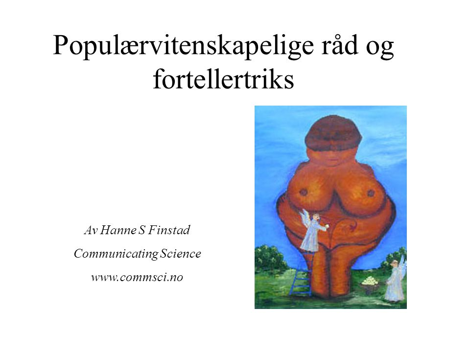 Populærvitenskapelige råd og fortellertriks Av Hanne S Finstad Communicating Science www.commsci.no