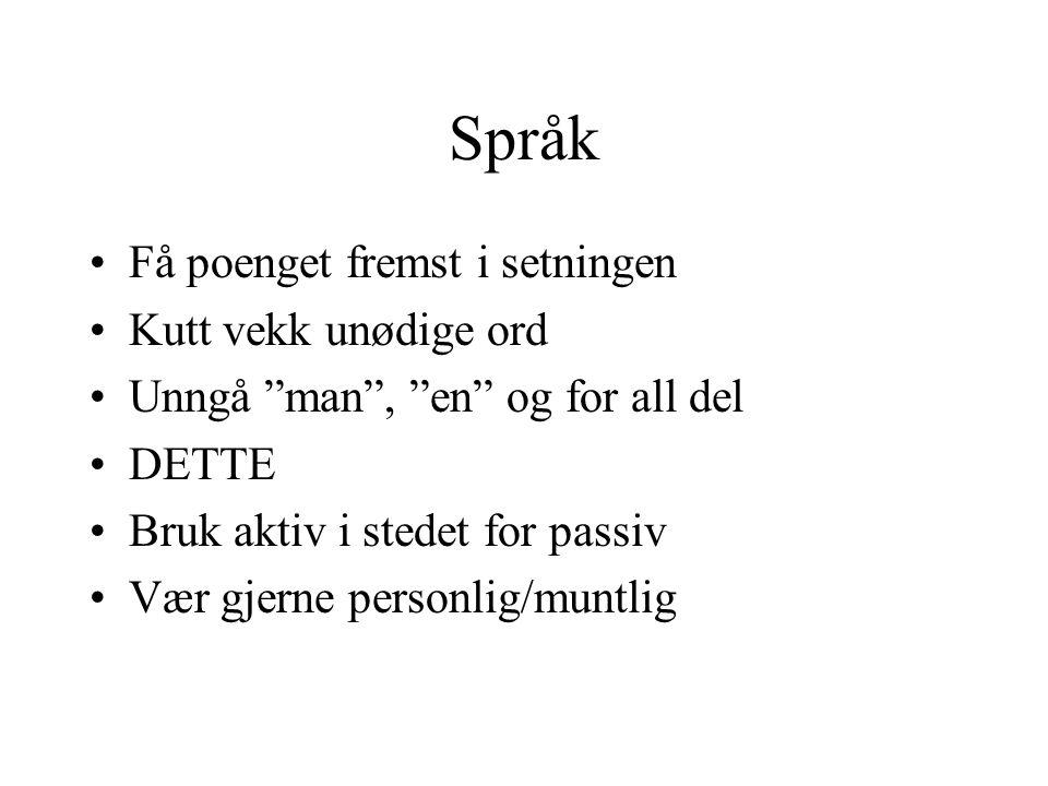 """Språk •Få poenget fremst i setningen •Kutt vekk unødige ord •Unngå """"man"""", """"en"""" og for all del •DETTE •Bruk aktiv i stedet for passiv •Vær gjerne perso"""