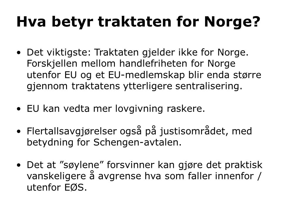 Hva betyr traktaten for Norge? •Det viktigste: Traktaten gjelder ikke for Norge. Forskjellen mellom handlefriheten for Norge utenfor EU og et EU-medle