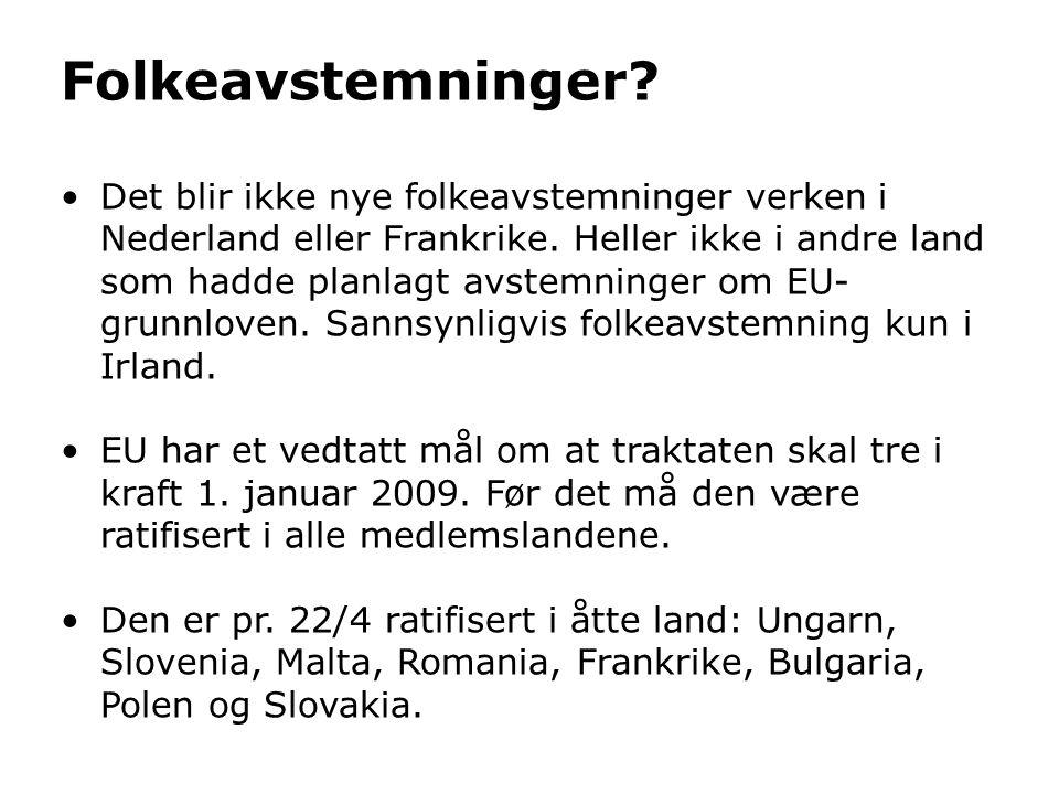 Folkeavstemninger? •Det blir ikke nye folkeavstemninger verken i Nederland eller Frankrike. Heller ikke i andre land som hadde planlagt avstemninger o