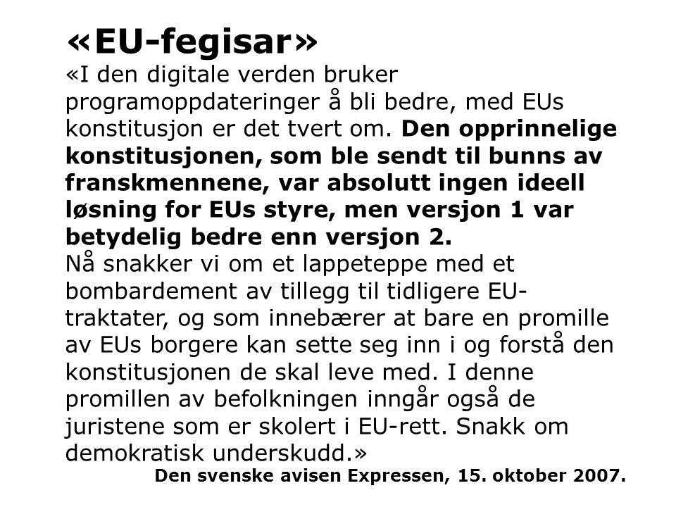 «EU-fegisar» «I den digitale verden bruker programoppdateringer å bli bedre, med EUs konstitusjon er det tvert om. Den opprinnelige konstitusjonen, so