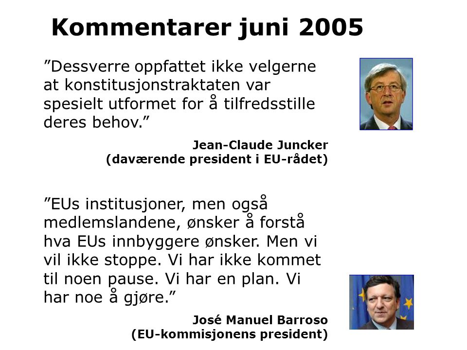 Dessverre oppfattet ikke velgerne at konstitusjonstraktaten var spesielt utformet for å tilfredsstille deres behov. Jean-Claude Juncker (daværende president i EU-rådet) EUs institusjoner, men også medlemslandene, ønsker å forstå hva EUs innbyggere ønsker.