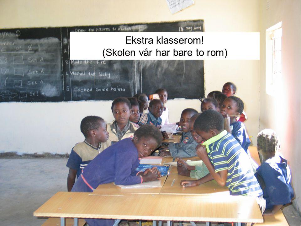 Ekstra klasserom! (Skolen vår har bare to rom)