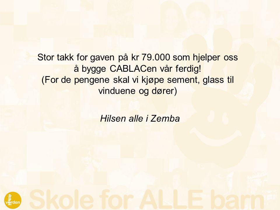Stor takk for gaven på kr 79.000 som hjelper oss å bygge CABLACen vår ferdig! (For de pengene skal vi kjøpe sement, glass til vinduene og dører) Hilse