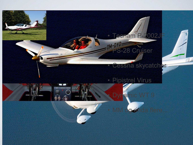 mye bra å velge mellom •T•Tecnam P-2002JF •P•PS-28 Cruiser •C•Cessna skycatcher •P•Pipistrel Virus •D•Dynamic WT 9 •M•MM og enda flere...