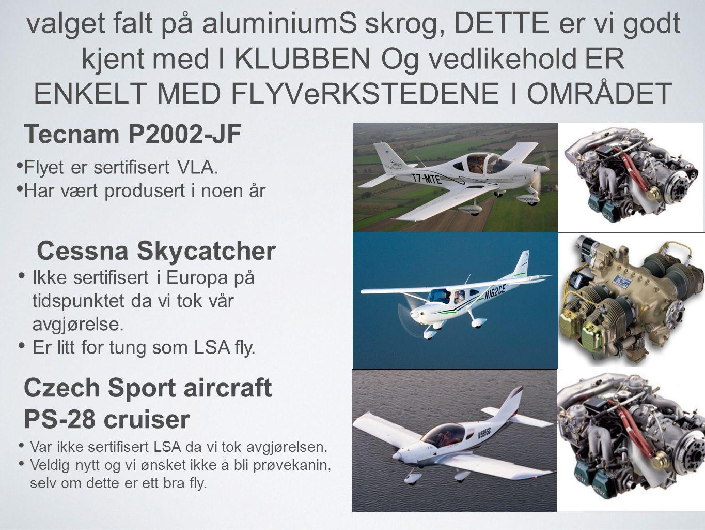 valget falt på aluminiumS skrog, DETTE er vi godt kjent med I KLUBBEN Og vedlikehold ER ENKELT MED FLYVeRKSTEDENE I OMRÅDET Tecnam P2002-JF •F•Flyet er sertifisert VLA.
