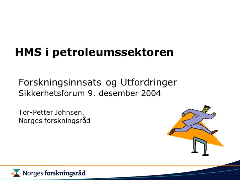 HMS i petroleumssektoren Forskningsinnsats og Utfordringer Sikkerhetsforum 9. desember 2004 Tor-Petter Johnsen, Norges forskningsråd
