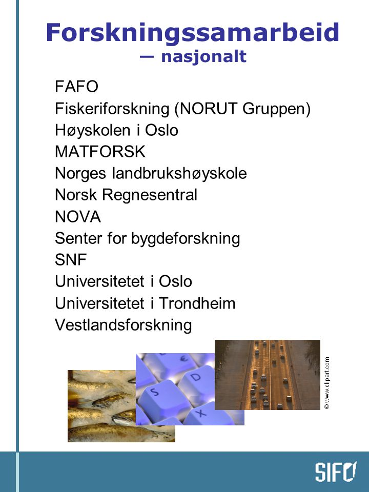 Forskningssamarbeid — nasjonalt  FAFO  Fiskeriforskning (NORUT Gruppen)  Høyskolen i Oslo  MATFORSK  Norges landbrukshøyskole  Norsk Regnesentra