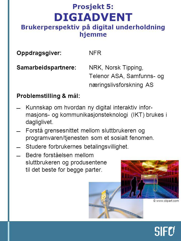 Prosjekt 5: DIGIADVENT Brukerperspektiv på digital underholdning hjemme Oppdragsgiver:NFR Samarbeidspartnere:NRK, Norsk Tipping, Telenor ASA, Samfunns