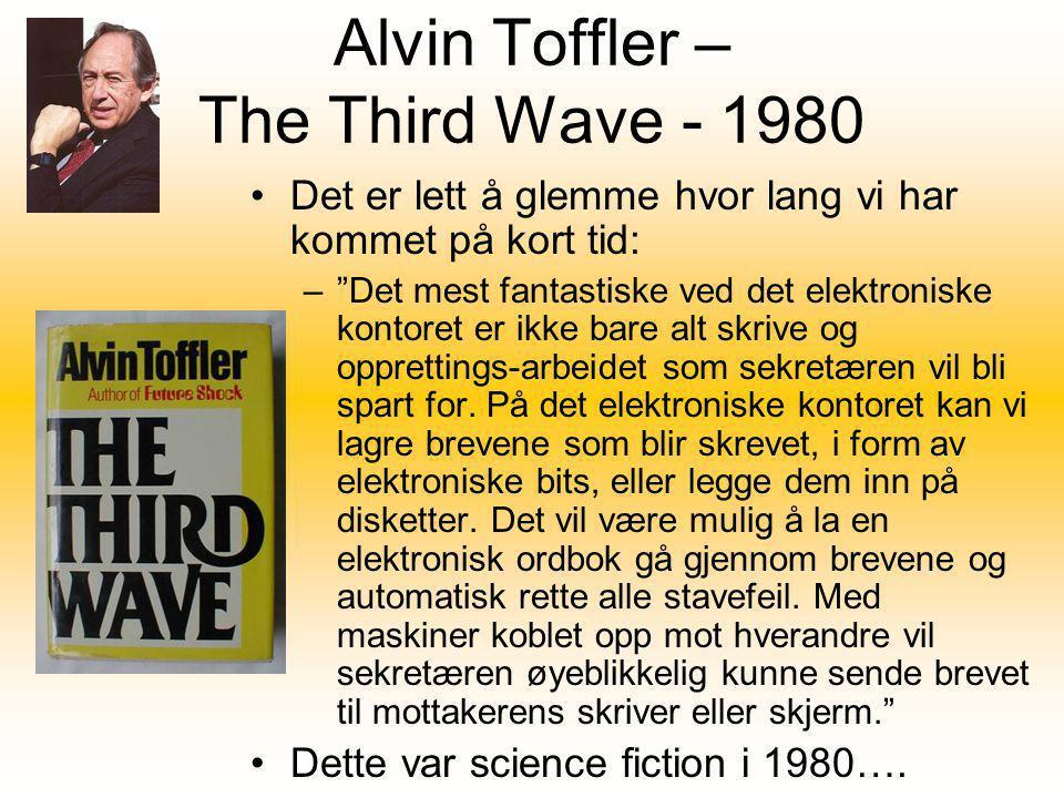 """Alvin Toffler – The Third Wave - 1980 •Det er lett å glemme hvor lang vi har kommet på kort tid: –""""Det mest fantastiske ved det elektroniske kontoret"""