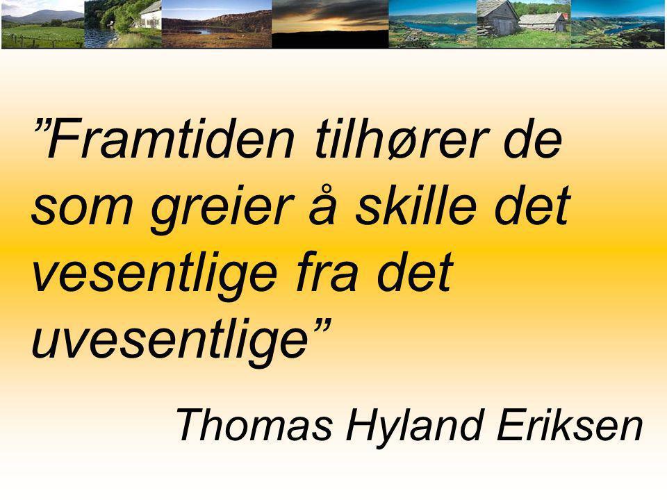 """""""Framtiden tilhører de som greier å skille det vesentlige fra det uvesentlige"""" Thomas Hyland Eriksen"""