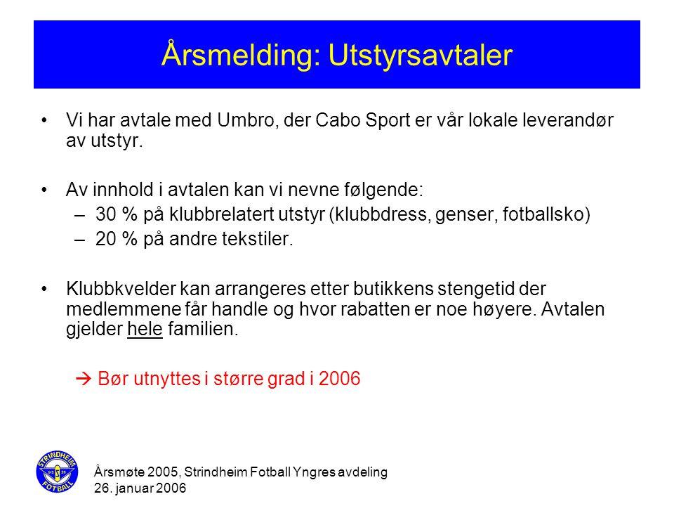 Årsmøte 2005, Strindheim Fotball Yngres avdeling 26. januar 2006 Årsmelding: Utstyrsavtaler •Vi har avtale med Umbro, der Cabo Sport er vår lokale lev