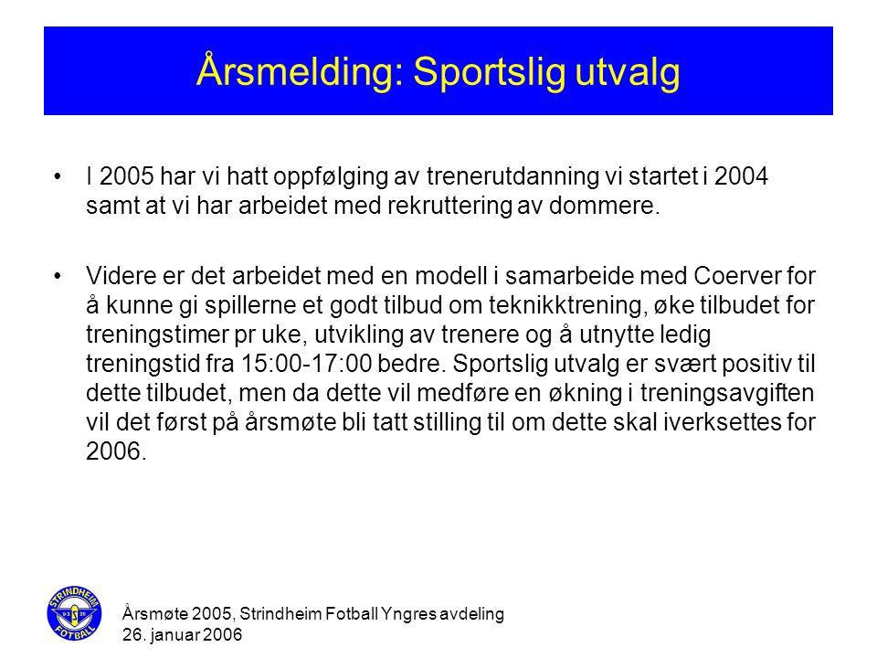Årsmøte 2005, Strindheim Fotball Yngres avdeling 26. januar 2006 Årsmelding: Sportslig utvalg •I 2005 har vi hatt oppfølging av trenerutdanning vi sta