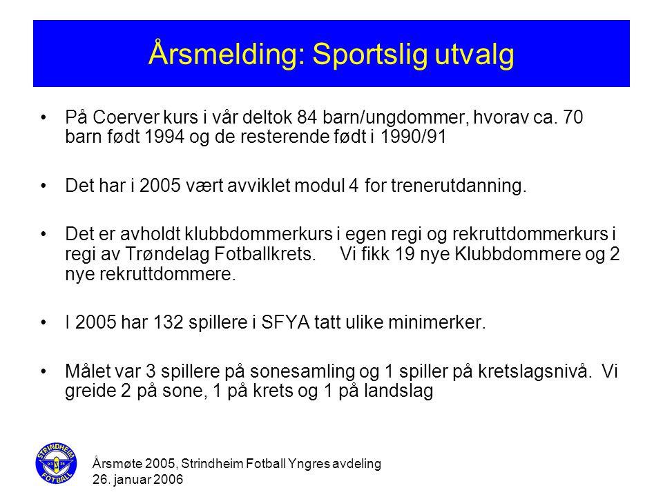 Årsmøte 2005, Strindheim Fotball Yngres avdeling 26. januar 2006 Årsmelding: Sportslig utvalg •På Coerver kurs i vår deltok 84 barn/ungdommer, hvorav