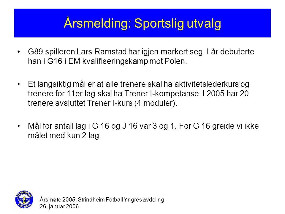 Årsmøte 2005, Strindheim Fotball Yngres avdeling 26. januar 2006 Årsmelding: Sportslig utvalg •G89 spilleren Lars Ramstad har igjen markert seg. I år