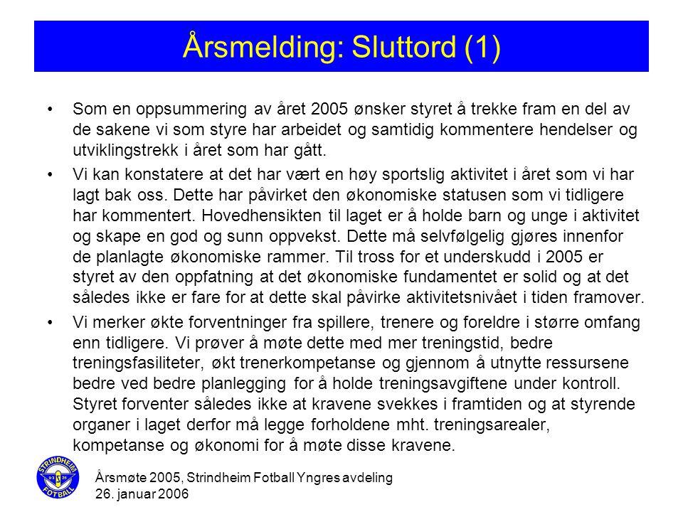 Årsmøte 2005, Strindheim Fotball Yngres avdeling 26. januar 2006 Årsmelding: Sluttord (1) •Som en oppsummering av året 2005 ønsker styret å trekke fra