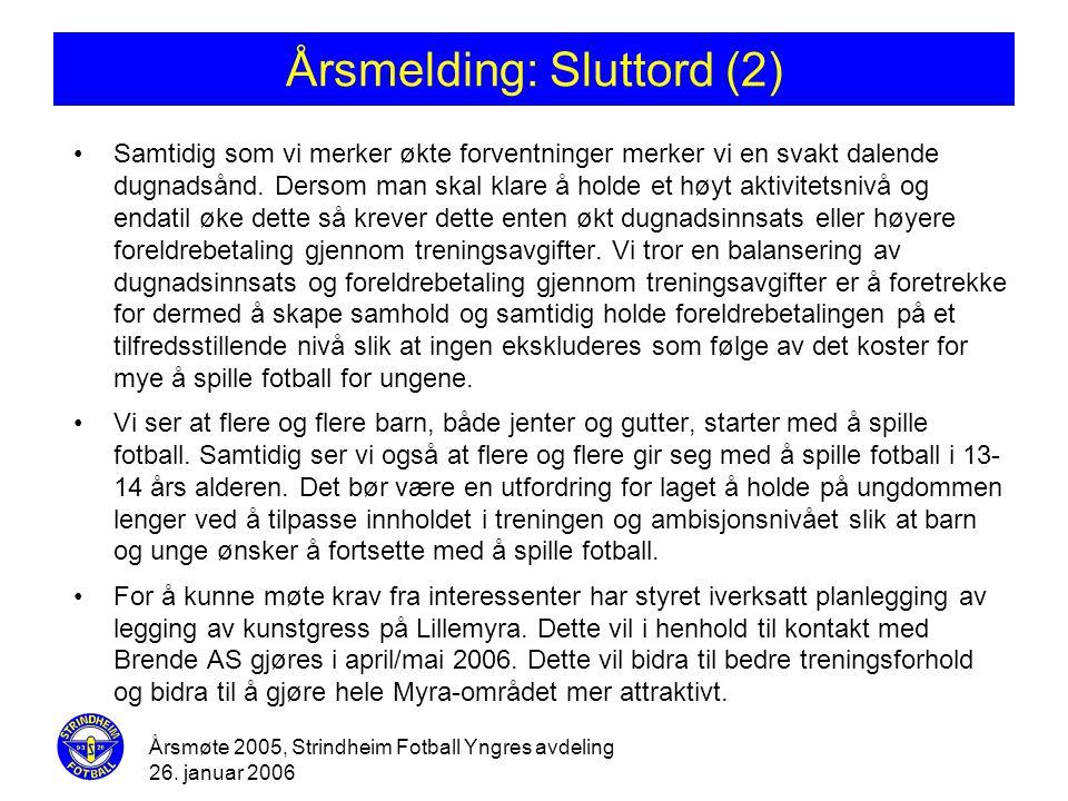 Årsmøte 2005, Strindheim Fotball Yngres avdeling 26. januar 2006 Årsmelding: Sluttord (2) •Samtidig som vi merker økte forventninger merker vi en svak