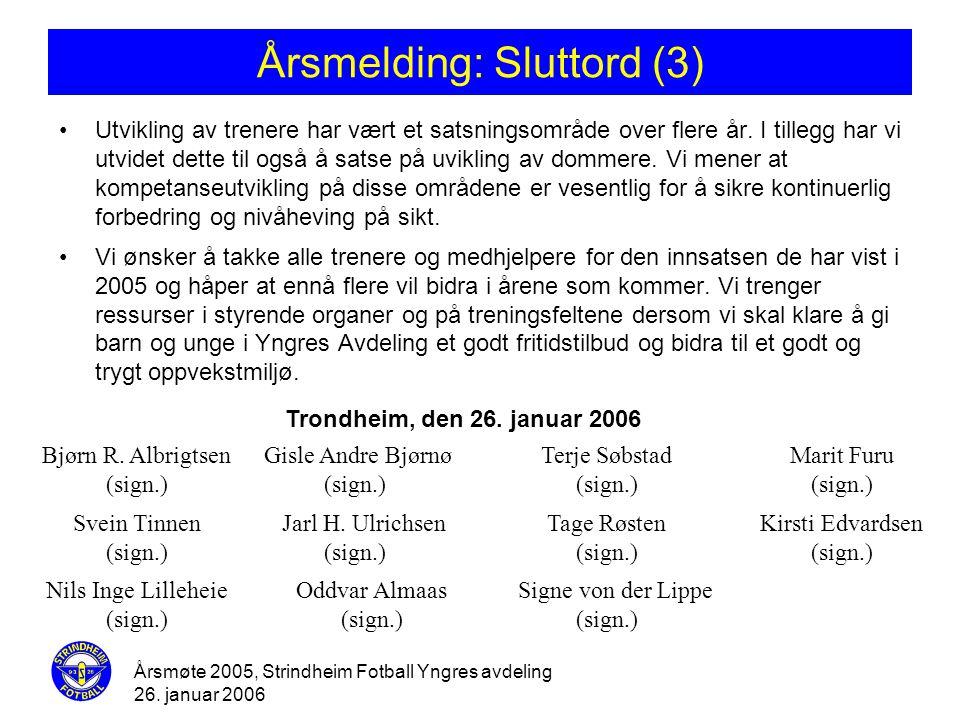 Årsmøte 2005, Strindheim Fotball Yngres avdeling 26. januar 2006 Årsmelding: Sluttord (3) •Utvikling av trenere har vært et satsningsområde over flere