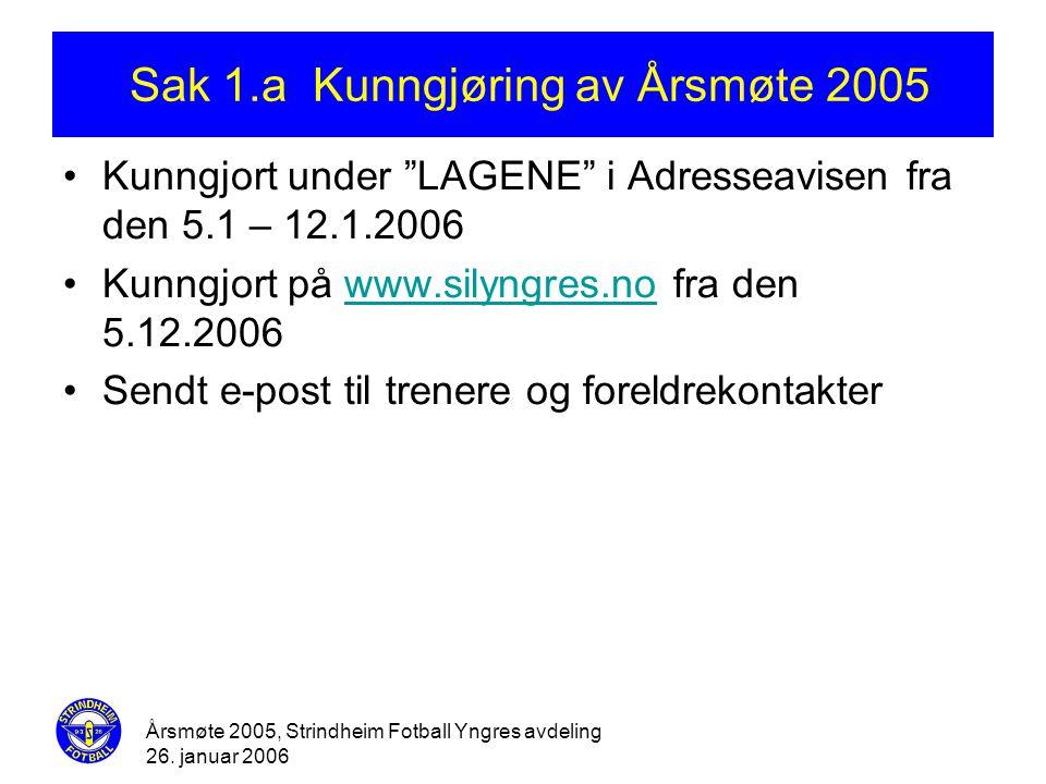 """Årsmøte 2005, Strindheim Fotball Yngres avdeling 26. januar 2006 Sak 1.a Kunngjøring av Årsmøte 2005 •Kunngjort under """"LAGENE"""" i Adresseavisen fra den"""