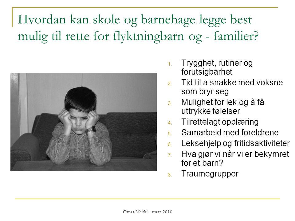 Omar Mekki mars 2010 Hvordan kan skole og barnehage legge best mulig til rette for flyktningbarn og - familier.