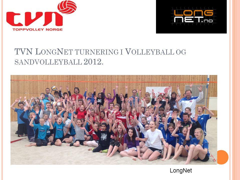 TVN L ONG N ET TURNERING I V OLLEYBALL OG SANDVOLLEYBALL 2012. LongNet