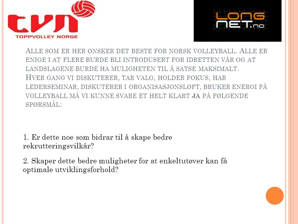 A LLE SOM ER HER ØNSKER DET BESTE FOR NORSK VOLLEYBALL.