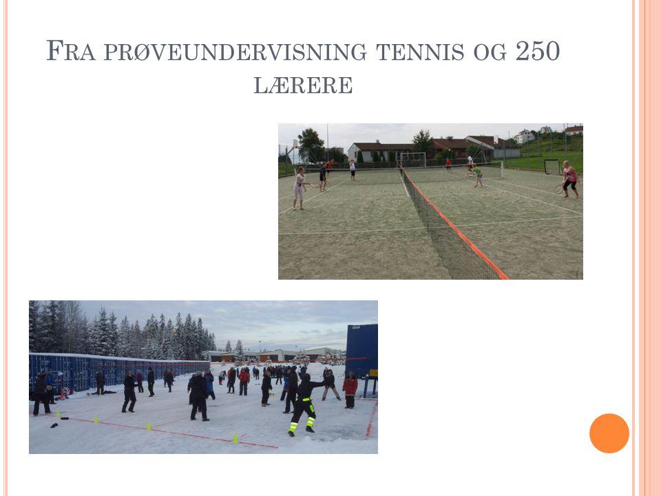F RA PRØVEUNDERVISNING TENNIS OG 250 LÆRERE