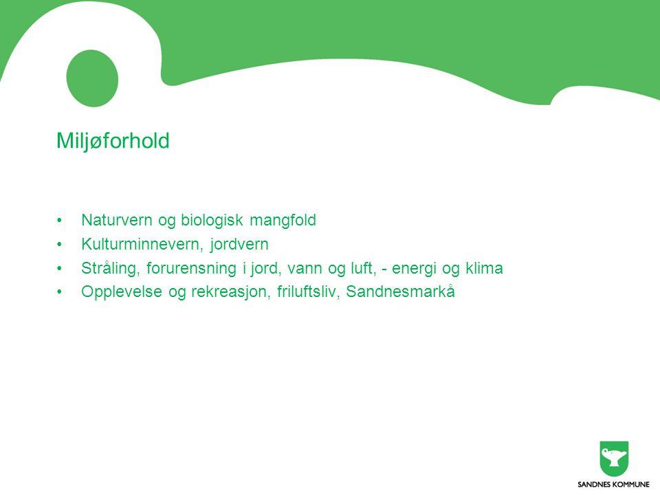 Miljøforhold •Naturvern og biologisk mangfold •Kulturminnevern, jordvern •Stråling, forurensning i jord, vann og luft, - energi og klima •Opplevelse og rekreasjon, friluftsliv, Sandnesmarkå