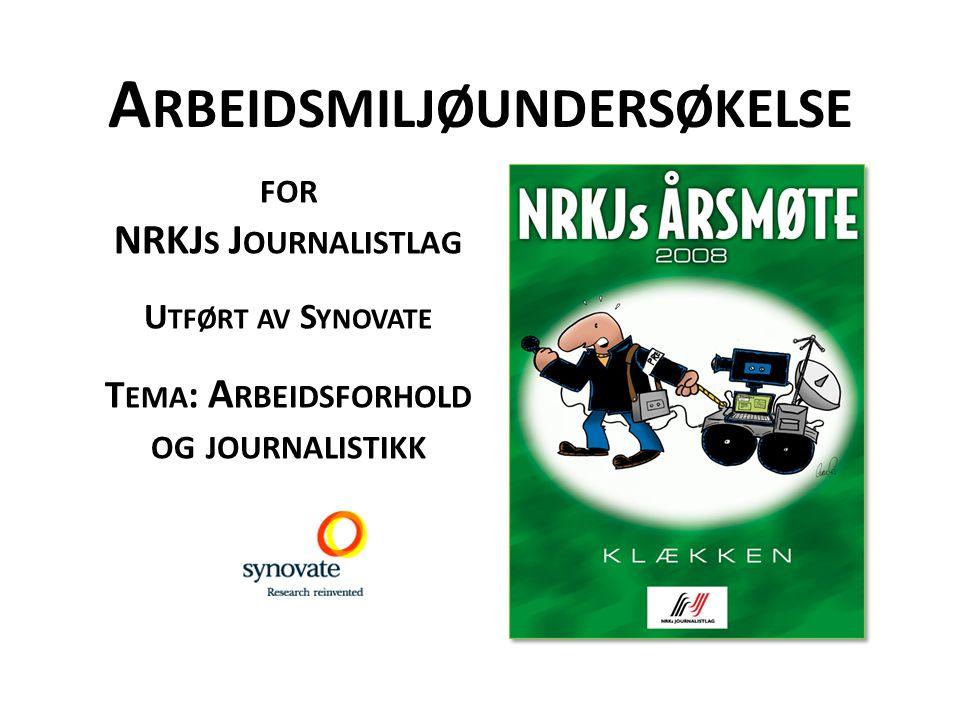 A RBEIDSMILJØUNDERSØKELSE FOR NRKJ S J OURNALISTLAG U TFØRT AV S YNOVATE T EMA : A RBEIDSFORHOLD OG JOURNALISTIKK