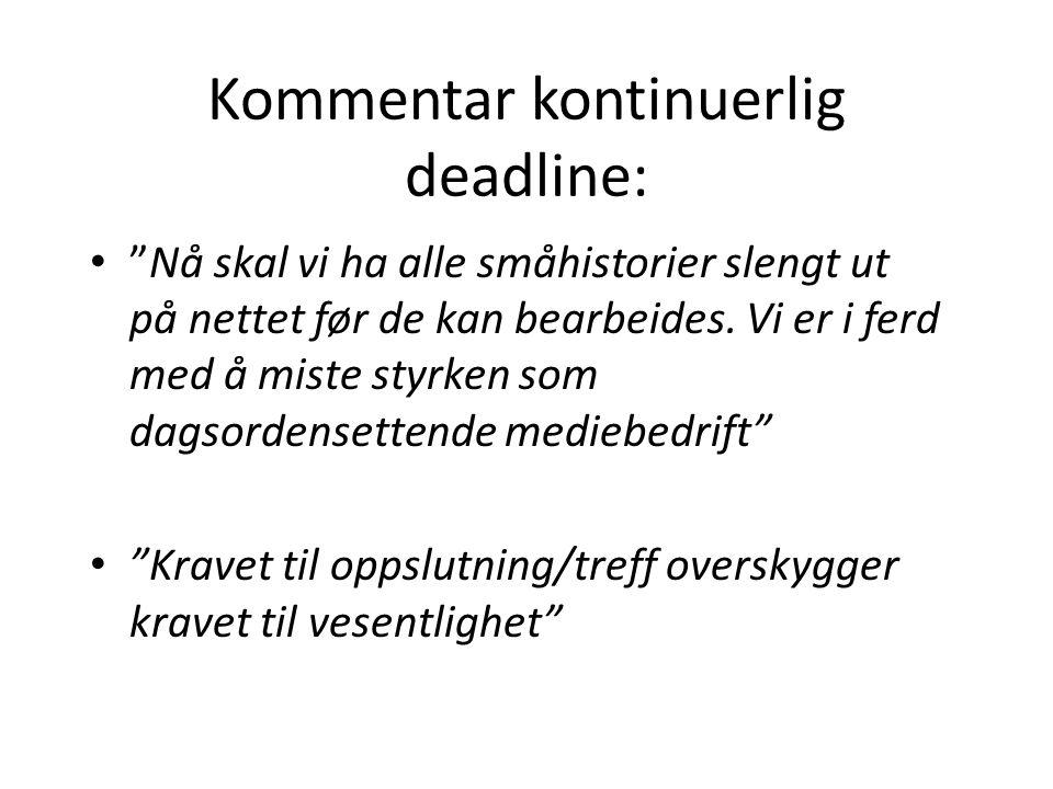 Kommentar kontinuerlig deadline: • Nå skal vi ha alle småhistorier slengt ut på nettet før de kan bearbeides.