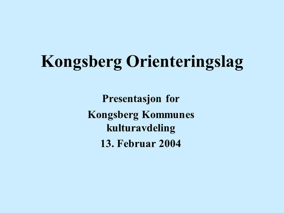 Kongsberg Orienteringslag Presentasjon for Kongsberg Kommunes kulturavdeling 13. Februar 2004