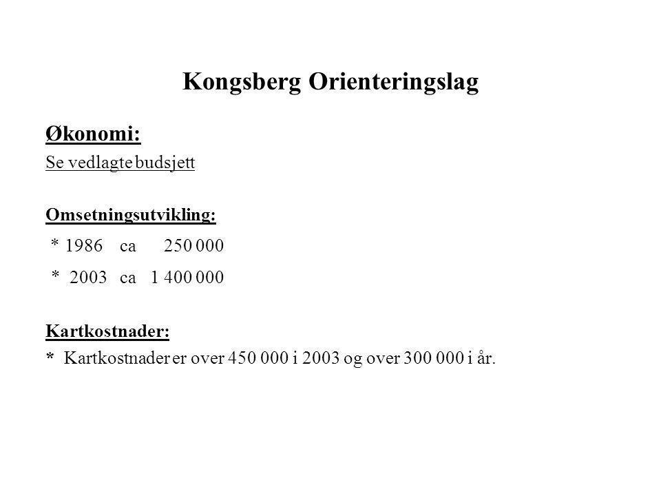 Kongsberg Orienteringslag Økonomi: Se vedlagte budsjett Omsetningsutvikling: * 1986 ca 250 000 * 2003 ca 1 400 000 Kartkostnader: * Kartkostnader er over 450 000 i 2003 og over 300 000 i år.