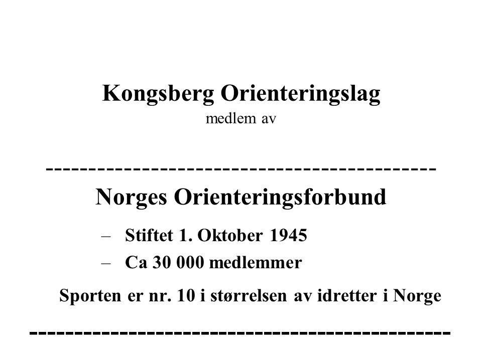 Kongsberg Orienteringslag medlem av -------------------------------------------- Norges Orienteringsforbund – Stiftet 1. Oktober 1945 – Ca 30 000 medl