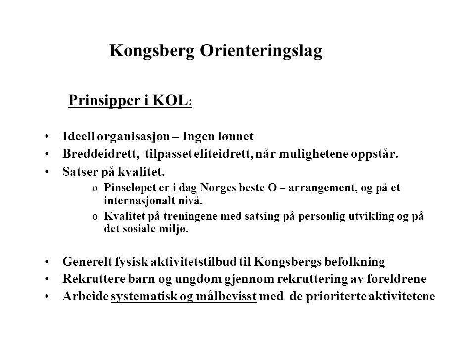 Kongsberg Orienteringslag Prinsipper i KOL : •Ideell organisasjon – Ingen lønnet •Breddeidrett, tilpasset eliteidrett, når mulighetene oppstår.