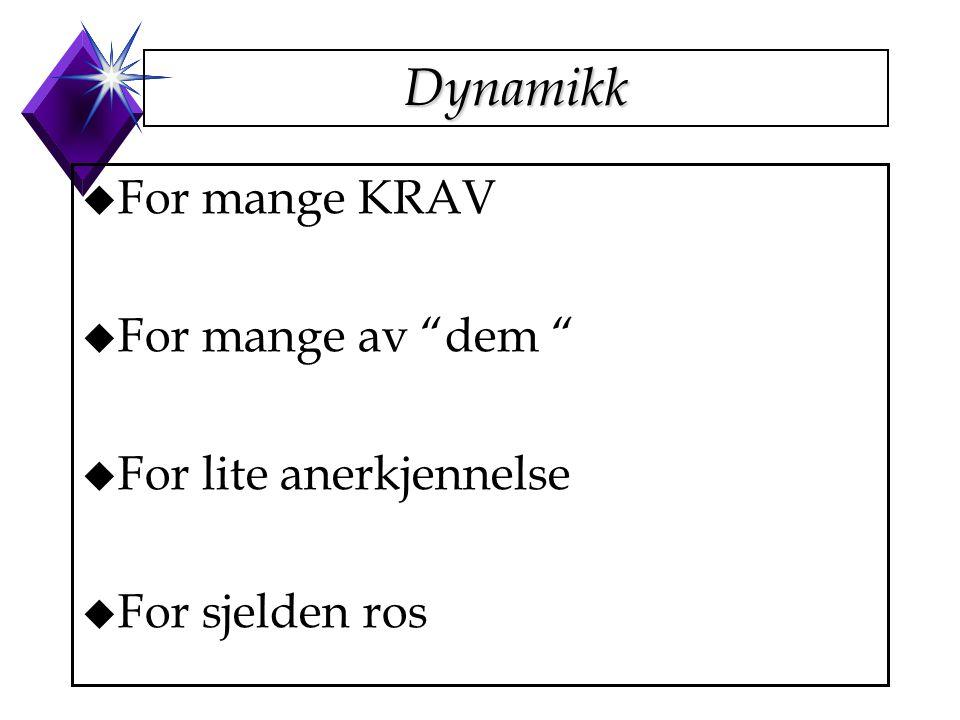 """Dynamikk u For mange KRAV u For mange av """"dem """" u For lite anerkjennelse u For sjelden ros"""
