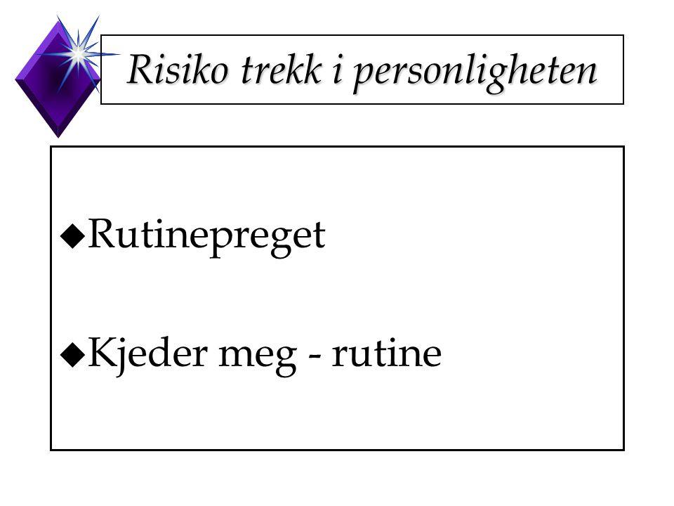 Risiko trekk i personligheten u Rutinepreget u Kjeder meg - rutine