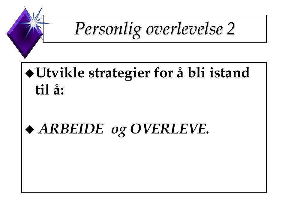 Personlig overlevelse 2 u Utvikle strategier for å bli istand til å: u ARBEIDE og OVERLEVE.