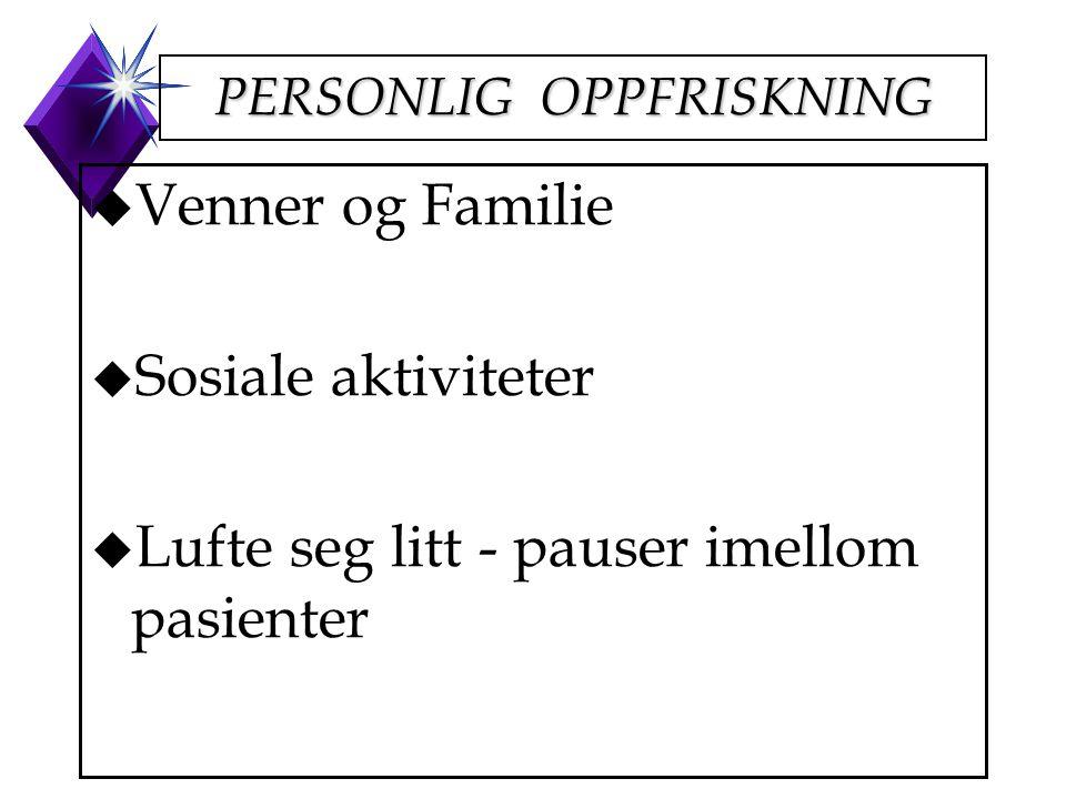 PERSONLIG OPPFRISKNING u Venner og Familie u Sosiale aktiviteter u Lufte seg litt - pauser imellom pasienter