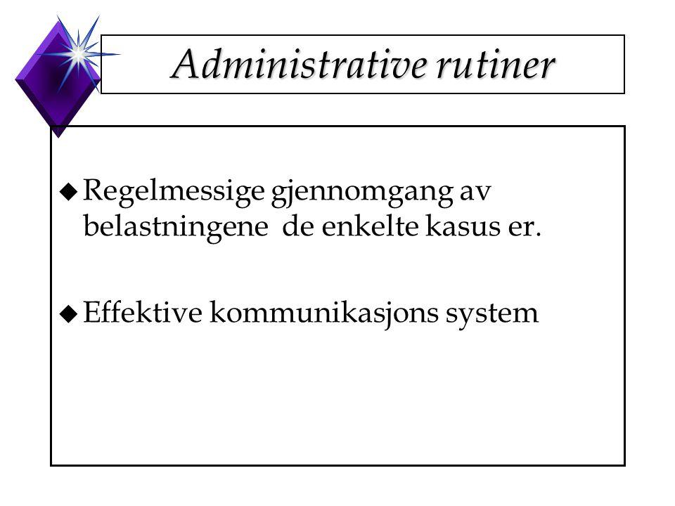 Administrative rutiner u Regelmessige gjennomgang av belastningene de enkelte kasus er. u Effektive kommunikasjons system