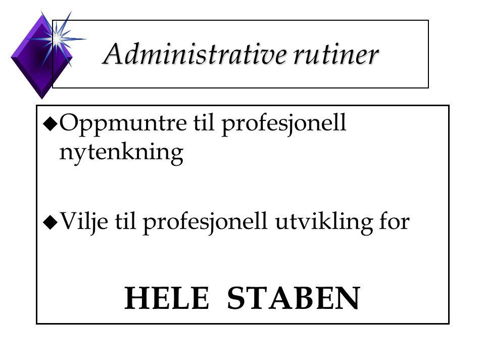 Administrative rutiner u Oppmuntre til profesjonell nytenkning u Vilje til profesjonell utvikling for HELE STABEN