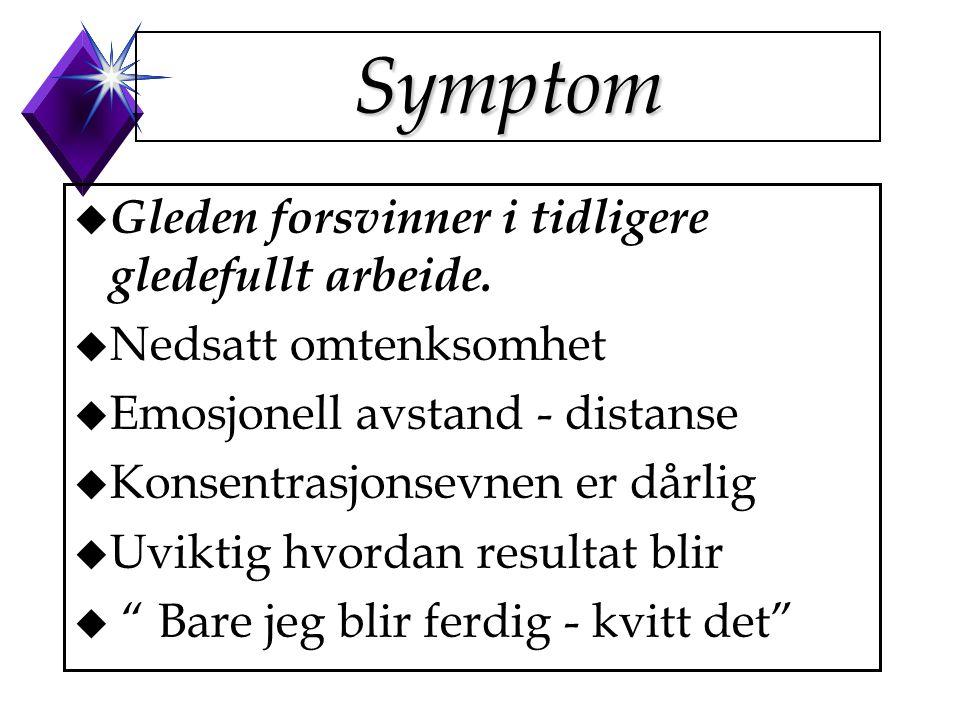 Psykiske Symptom u Øket irritabilitet u Negativism u Nedsatt konsentrasjon u Tretthet - det ikke går å hvile seg fra.