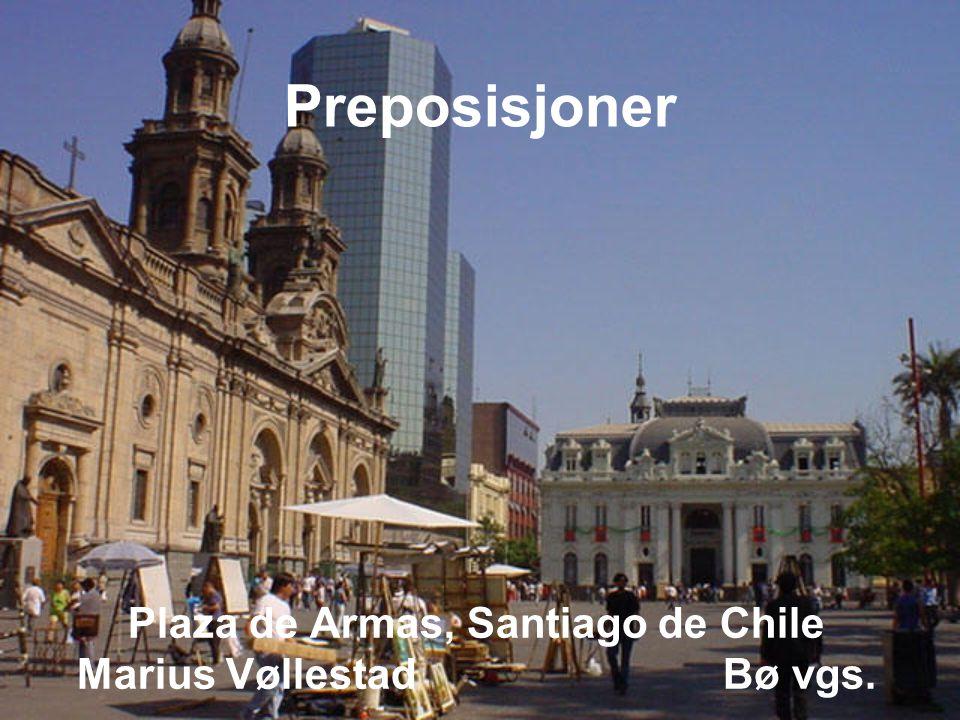 Preposisjoner  Er ord som uttrykker plassering i tid og rom  Oversettelser kan variere fra spansk til norsk