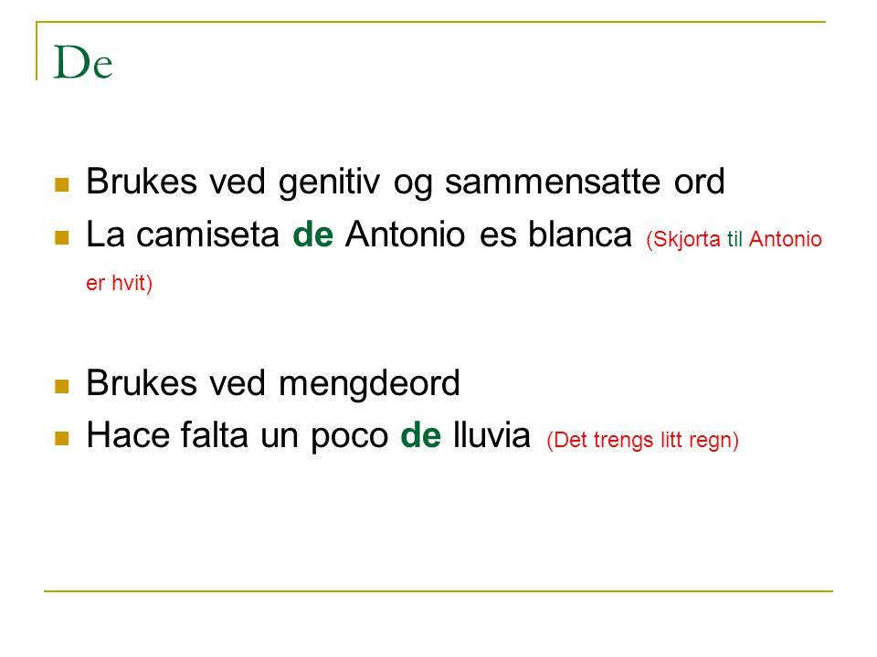 En  Oversettes som: I, på og med  Brukes når noe er i ro  Estoy en Madrid (Jeg er i Madrid)  ¿Has estado en Mallorca.