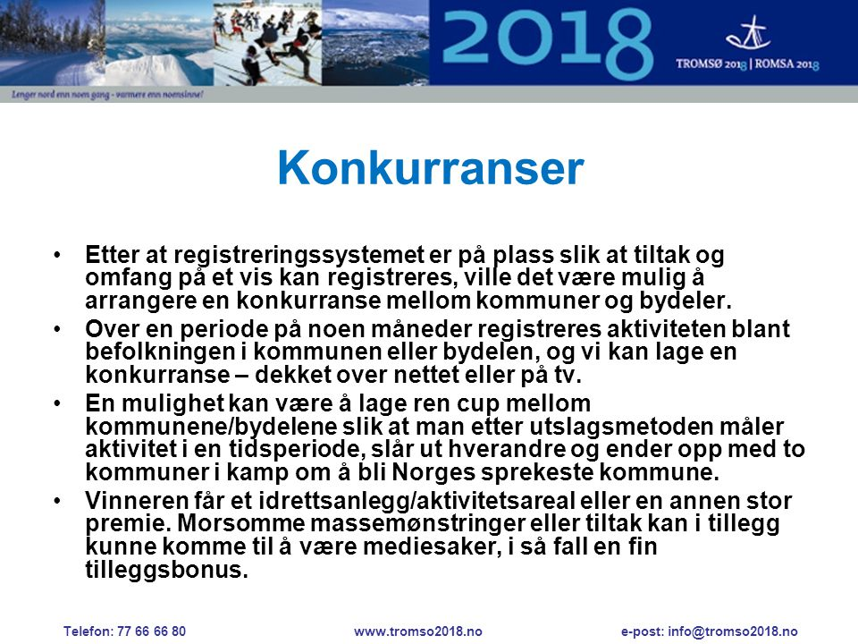 Konkurranser •Etter at registreringssystemet er på plass slik at tiltak og omfang på et vis kan registreres, ville det være mulig å arrangere en konkurranse mellom kommuner og bydeler.