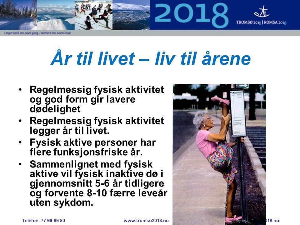 År til livet – liv til årene •Regelmessig fysisk aktivitet og god form gir lavere dødelighet •Regelmessig fysisk aktivitet legger år til livet.
