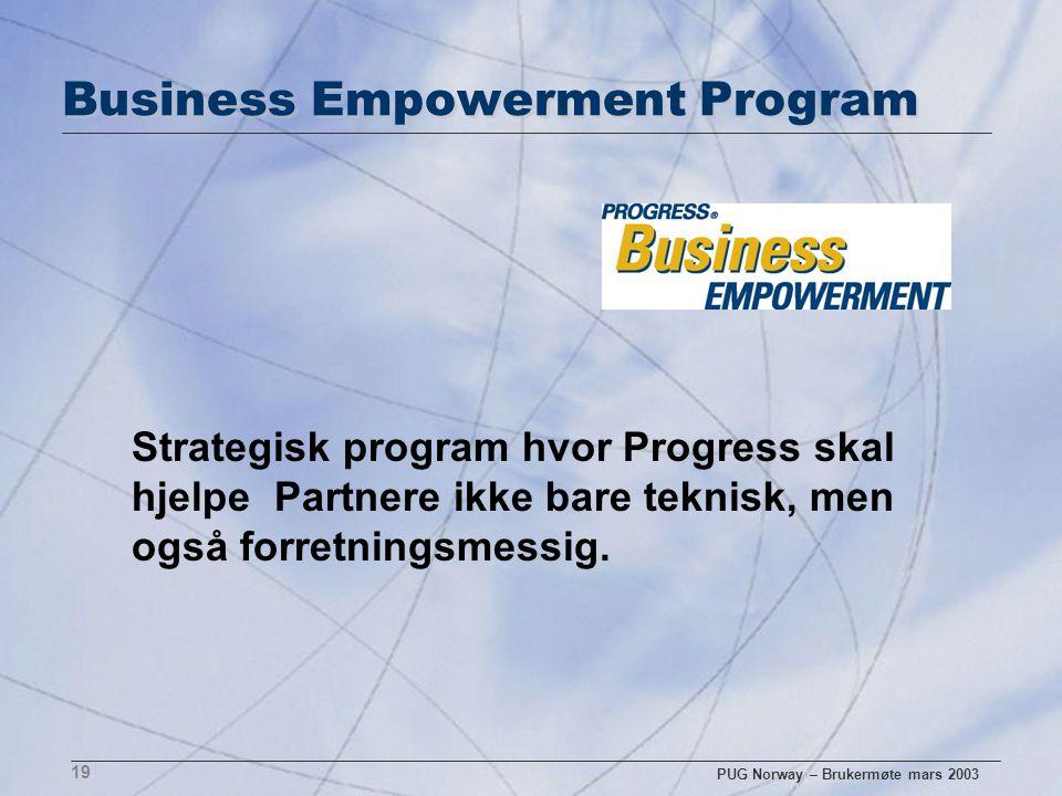 PUG Norway – Brukermøte mars 2003 19 Business Empowerment Program Strategisk program hvor Progress skal hjelpe Partnere ikke bare teknisk, men også fo