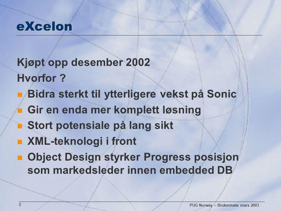 PUG Norway – Brukermøte mars 2003 8 eXcelon Kjøpt opp desember 2002 Hvorfor ? n Bidra sterkt til ytterligere vekst på Sonic n Gir en enda mer komplett
