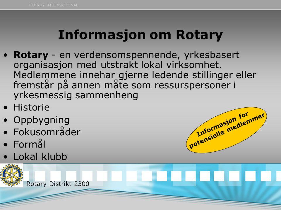 ROTARY INTERNATIONAL Informasjon om Rotary •Rotary - en verdensomspennende, yrkesbasert organisasjon med utstrakt lokal virksomhet. Medlemmene innehar