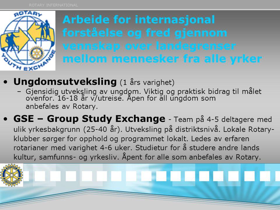 ROTARY INTERNATIONAL •Ungdomsutveksling (1 års varighet) –Gjensidig utveksling av ungdom. Viktig og praktisk bidrag til målet ovenfor. 16-18 år v/utre
